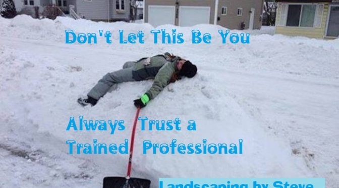 It is a winter city scene. A person, wearing a snowsuit, is pretending to be exhausted, sprawled across a four foot snowbank. The words say, Don't Let This Be You. Hire a Trained professional.